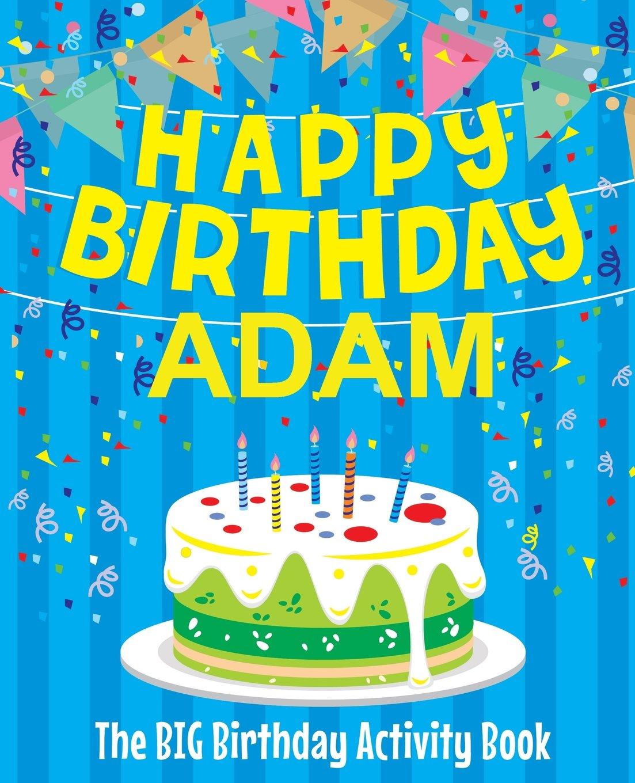 Amazon Com Happy Birthday Adam The Big Birthday Activity Book Personalized Children S Activity Book 9781986128643 Birthdaydr Books