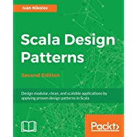 Scala Design Patterns, Second Edition: Design modular, clean, and scalable applications by applying proven design…