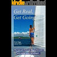 Get Real, Get Going: Wie man zum modernen Meeres-Nomaden wird und für immer davonsegelt...