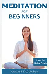Meditation For Beginners: 5 Simple and Effective Techniques To Calm Your Mind, Gain Focus, Inner Peace and Happiness (How To Relax Guide Book 2) Kindle Edition
