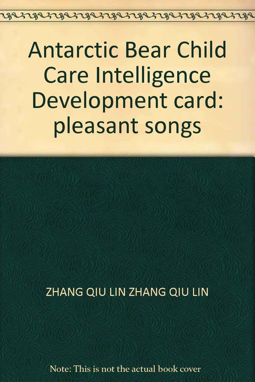 Read Online Antarctic Bear Child Care Intelligence Development card: pleasant songs pdf epub