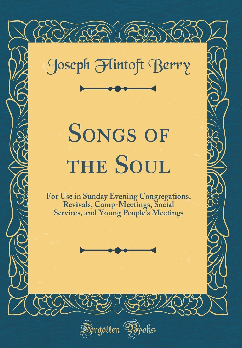 Read Online Songs of the Soul: For Use in Sunday Evening Congregations, Revivals, Camp-Meetings, Social Services, and Young People's Meetings (Classic Reprint) ebook