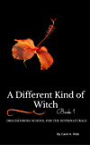A Different Kind of Witch (Drachenburg School for the Supernaturals Book 1)