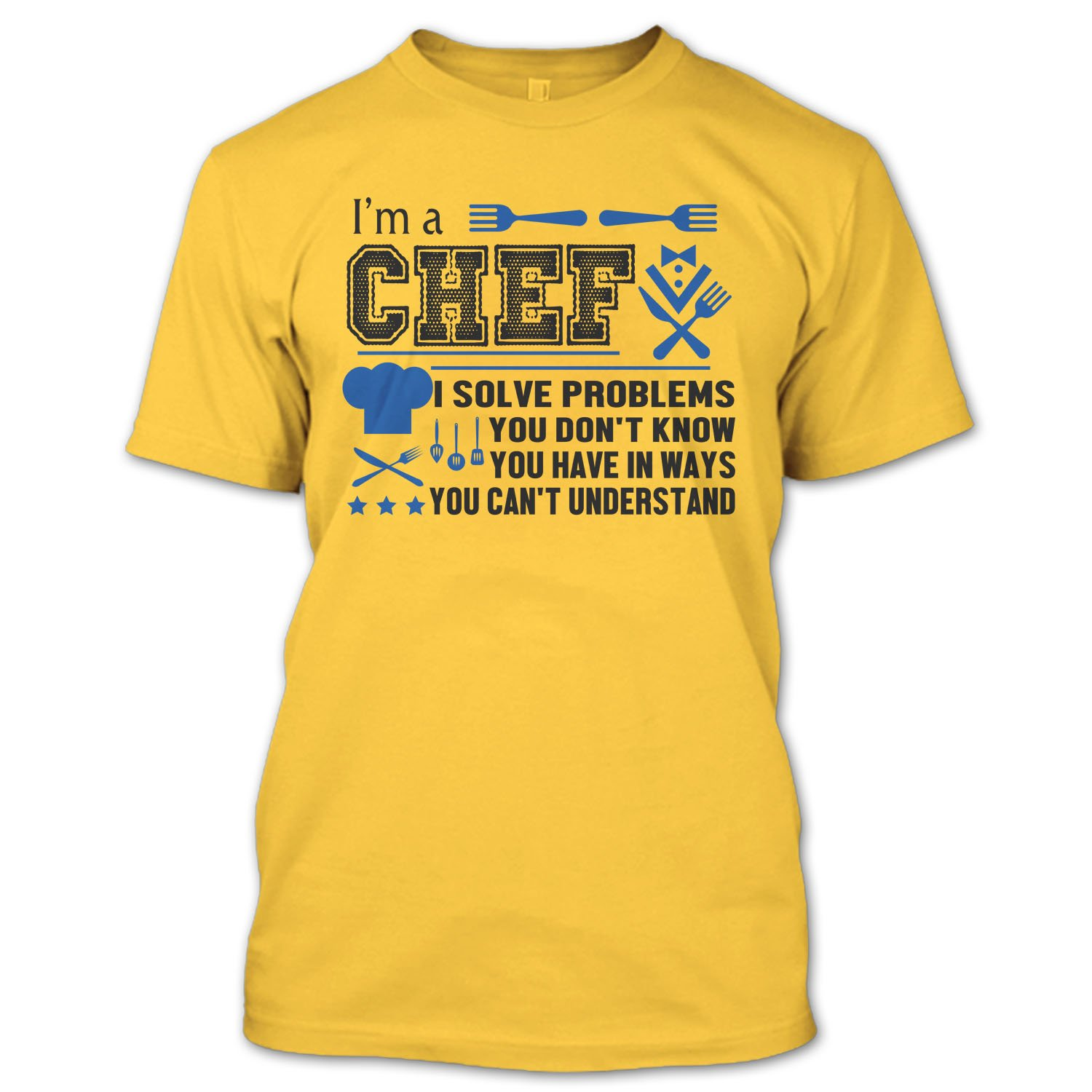 I'm A Chef T Shirt, You Can't Understand T Shirt You Can' t Understand T Shirt