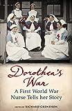 Dorothea's War: A First World War Nurse Tells Her Story