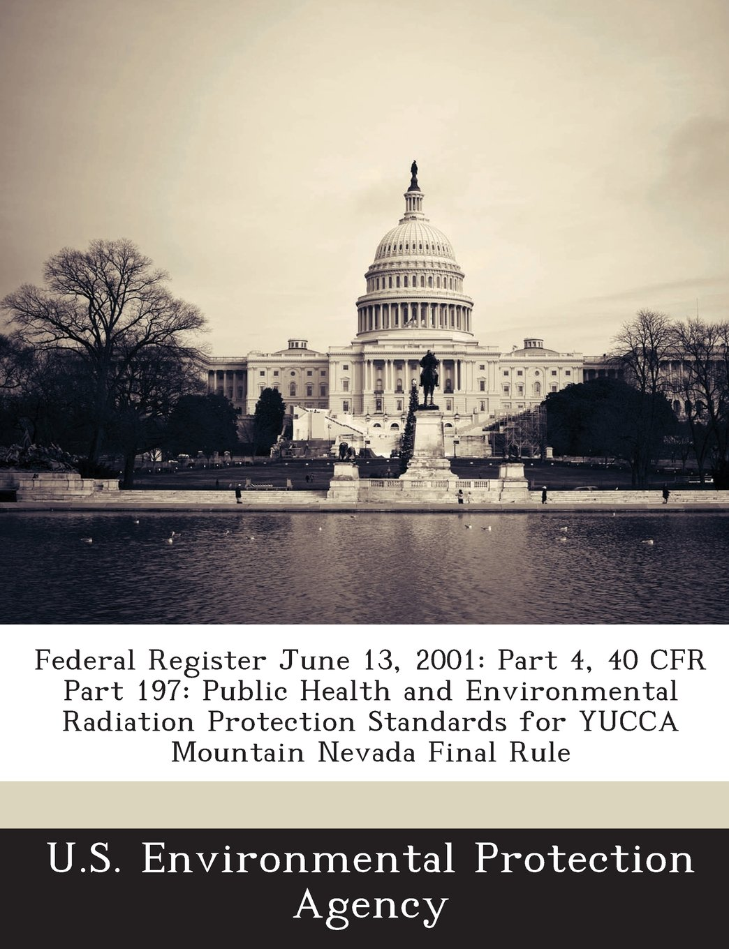 Federal Register June 13, 2001: Part 4, 40 CFR Part 197: Public Health and Environmental Radiation Protection Standards for YUCCA Mountain Nevada Final Rule ebook