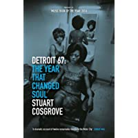 Detroit 67: The Year That Changed Soul (Features the story of DETROIT, now a major motion picture) (The Soul Trilogy)