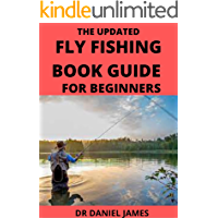 The Updated Fly Fishing Book Guide For Beginners: Gear Needs, Setup & Everything You Need To Get Started