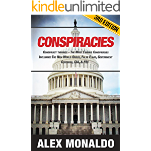 Conspiracies: Conspiracy Theories - The Most Famous Conspiracies Including: The New World Order, False Flags, Government…