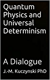 Quantum Physics and Universal Determinism: A Dialogue