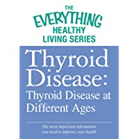 Thyroid Disease: Thyroid Disease at Different Ages: The most important information...