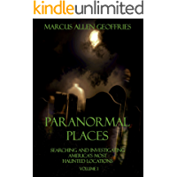 Paranormal Places: Searching and Investigating America's Most Haunted Locations  Volume 1