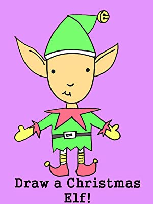 amazoncom watch how to draw a cute christmas elf step by step prime video - How To Draw A Christmas Elf