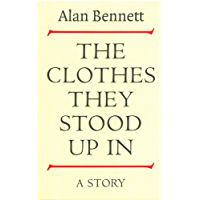 The Clothes They Stood Up In (The Alan Bennett Collection)