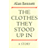 The Clothes They Stood Up In (The Alan Bennett Collection Book 1)