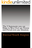 The 5 Statements one can make to Win over any Person and Prevail over any Situation (Your Keys to Persuasion.)