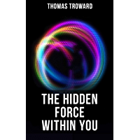 The Hidden Force Within YOU: Understand Your Spiritual Path by Observing the Universal Spiritual Principles (English Edition)
