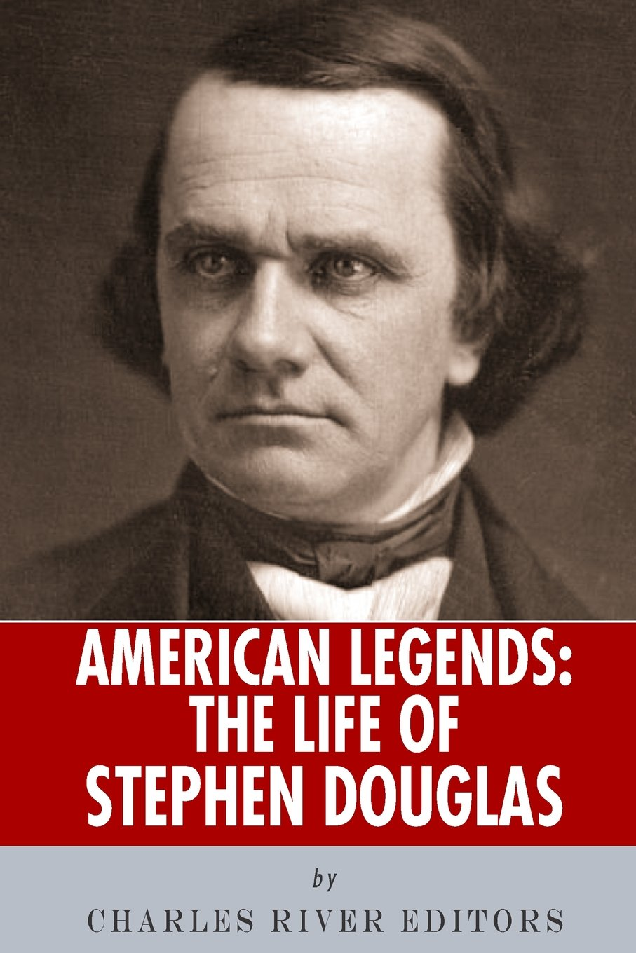 Read Online American Legends: The Life of Stephen Douglas PDF