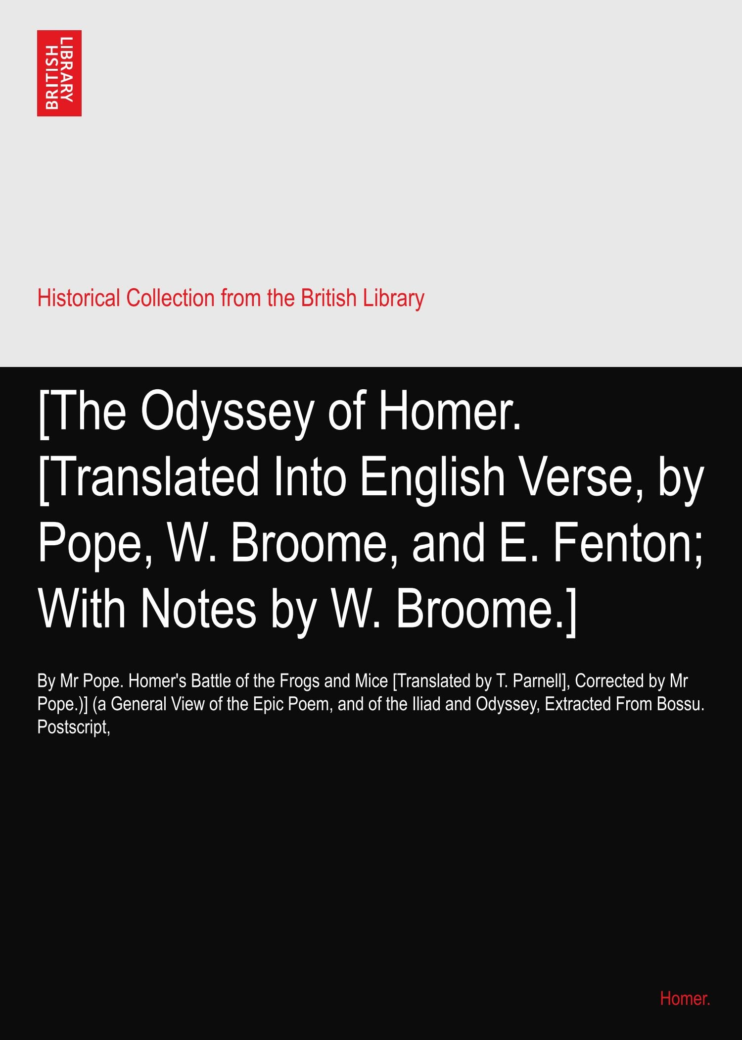 Read Online [The Odyssey of Homer. [Translated Into English Verse, by Pope, W. Broome, and E. Fenton; With Notes by W. Broome.]: By Mr Pope. Homer's Battle of the ... Odyssey, Extracted From Bossu. Postscript, pdf epub