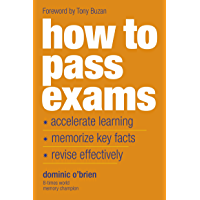 How to Pass Exams: Accelerate Your Learning, Memorize Key Facts, Revise Effectively (English Edition)