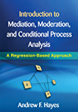 Introduction to Mediation, Moderation and Conditional Process Analysis: A Regression Based Approach (Methodology in the Social Sciences) (English Edition)