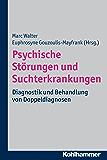 Psychische Störungen und Suchterkrankungen: Diagnostik und Behandlung von Doppeldiagnosen