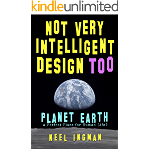 Not Very Intelligent Design Too: Planet Earth, a perfect place for human life?