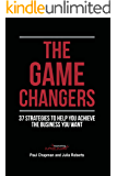 The Game Changers (Second Edition): 37 Strategies To Help You Achieve The Business You Want
