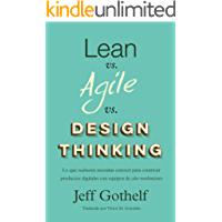 Lean vs Agile vs Design Thinking: Lo que realmente necesitas conocer para construir productos digitales con equipos de alto rendimiento (Spanish Edition)