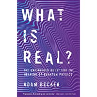 Becker, A: What is Real?