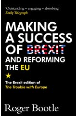 Making a Success of Brexit and Reforming the EU: The Brexit edition of The Trouble with Europe Kindle Edition