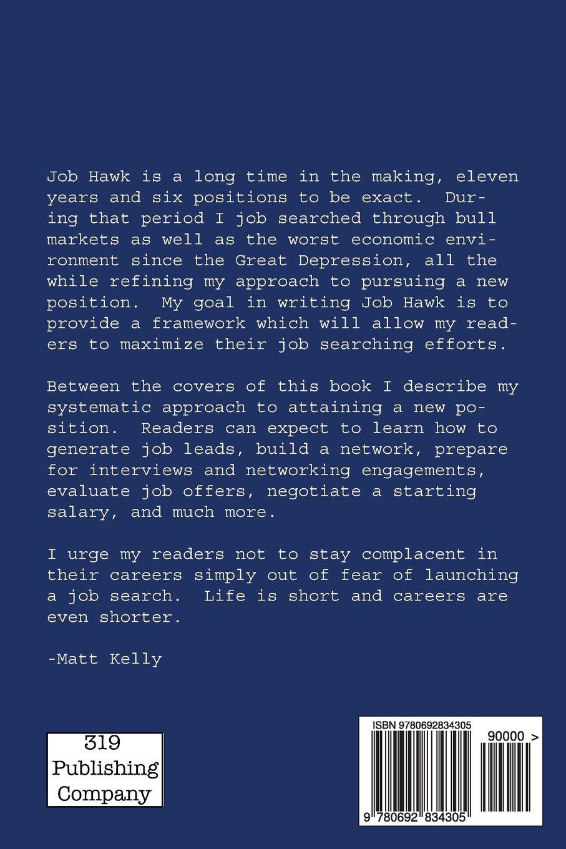 job hawk a job searching blueprint for any economic environment job hawk a job searching blueprint for any economic environment matthew j kelly 9780692834305 com books