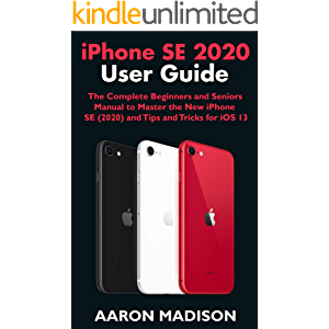 iPhone SE 2020 User Guide: The Complete Beginners and Seniors Manual to Master the New iPhone SE (2020) and Tips and…