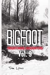 Bigfoot Frightening Encounters: Volume 9 Kindle Edition