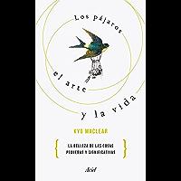 Los pájaros, el arte y la vida: La belleza de las cosas pequeñas y significativas (Spanish Edition)