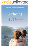 Surfacing - A Memoir: Sequel to Surviving Schizophrenia