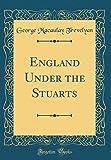 England Under the Stuarts (Classic Reprint)