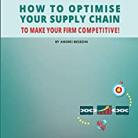 How to Optimise Your Supply Chain to Make Your Firm Competitive!