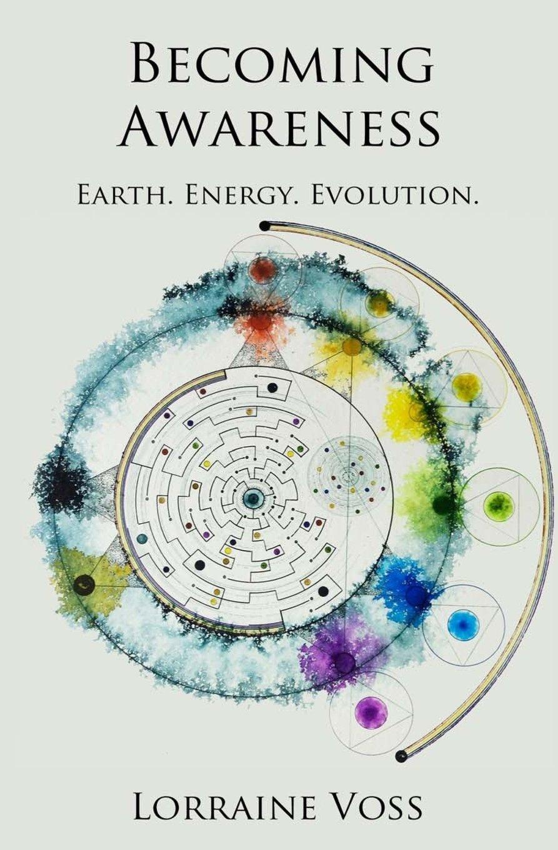 Download Becoming Awareness: Earth. Energy. Evolution. PDF