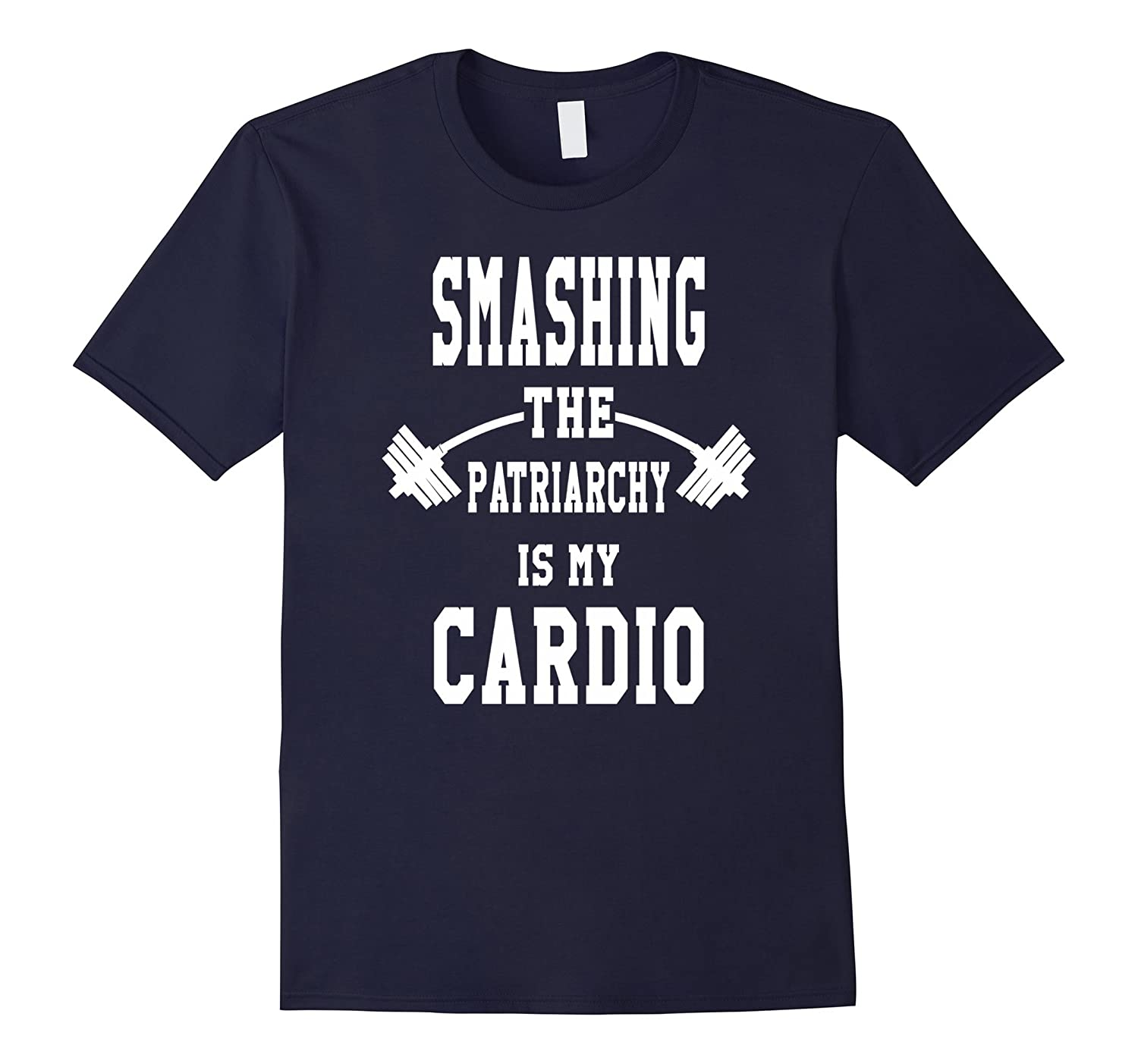 Smashing The Patriarchy Is My Cardio Funny Feminist T-Shirt