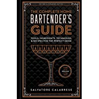 The Complete Home Bartender's Guide: Tools, Ingredients, Techniques, & More Than 800 Recipes for the Perfect Drink