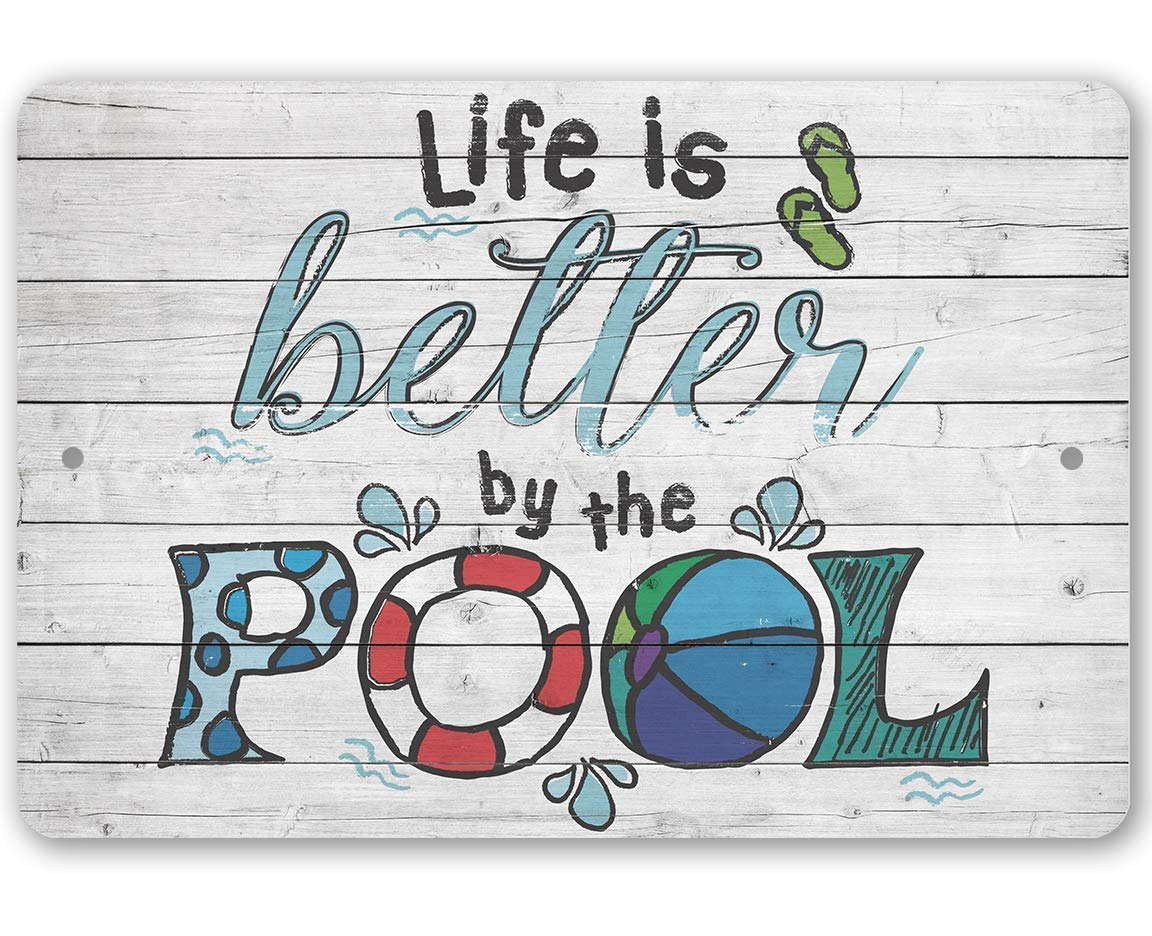 "Metal Sign - Life Is Better By The Pool - Durable Metal Sign - 8"" x 12"" Use Indoor/Outdoor - Printed on Aluminum, Not Wood - Great Pool Side Decor Under $20"