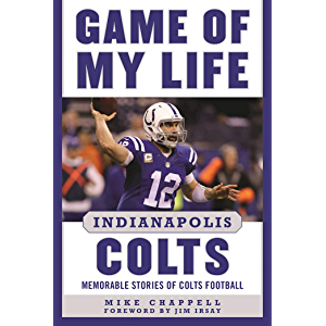 Game of My Life Indianapolis Colts: Memorable Stories of Colts Football
