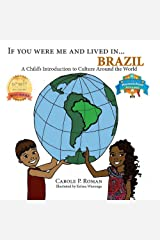 If You Were Me and Lived in... Brazil: A Child's Introduction to Culture Around the World (A Child's Introduction to Cultures Around the World Book 17) Kindle Edition