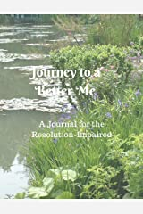 Journey to a Better Me: A Journal for the Resolution-Impaired Kindle Edition