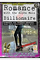 Romance with the Alpha Male Billionaire: Romance on Roller Skates (Humor with Interracial Asian MILF) (Smutpunk on Skates Book 2) Kindle Edition
