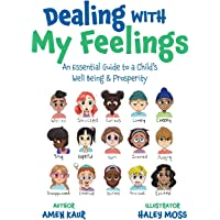 Dealing With My Feelings: An Essential Guide to a Child's Well Being & Prosperity