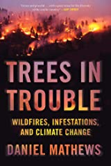 Trees in Trouble: Wildfires, Infestations, and Climate Change Kindle Edition