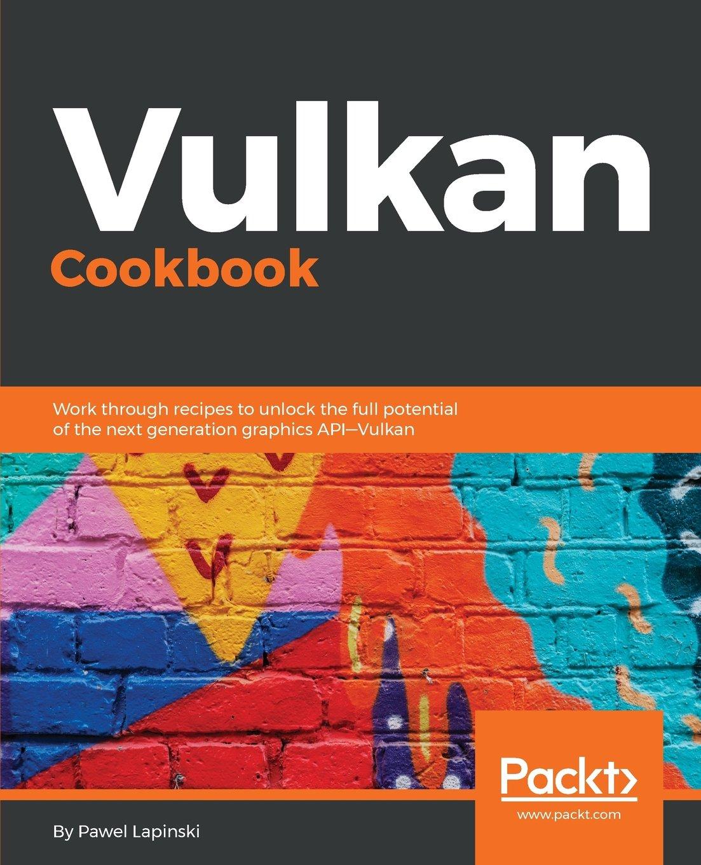 Vulkan Cookbook: Work through recipes to unlock the full