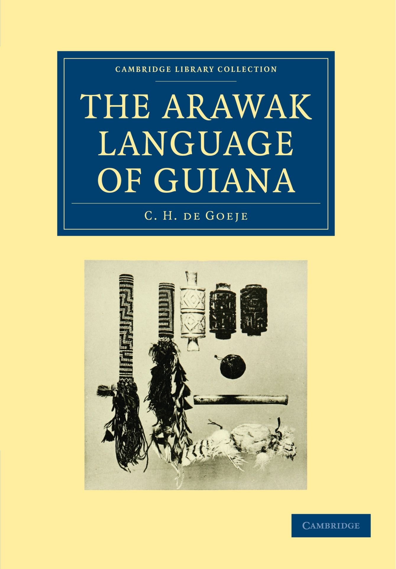 The Arawak Language of Guiana (Cambridge Library Collection - Linguistics) by Cambridge University Press